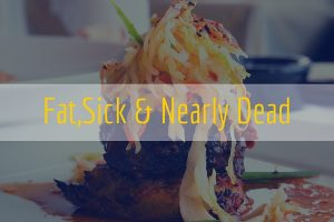 Fat,Sick & Nearly Dead